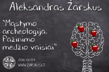 Mąstymo archeologija. Pažinimo medžio vaisiai – Aleksandras Žarskus | 2018-01-04