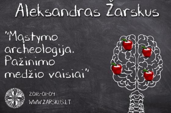 Mąstymo archeologija. Pažinimo medžio vaisiai – Aleksandras Žarskus   2018-01-04