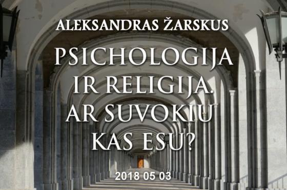 Psichologija ir religija. Ar suvokiu kas esu   2018.05.03