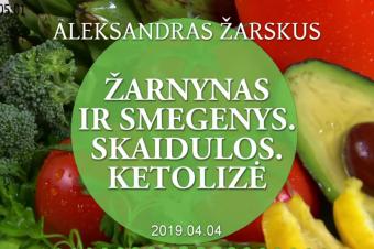 Žarnynas ir smegenys. Skaidulos. Ketolizė – Aleksandras Žarskus | 2019.04.04