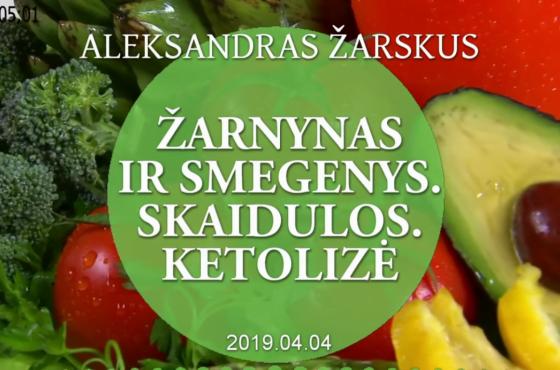 Žarnynas ir smegenys. Skaidulos. Ketolizė – Aleksandras Žarskus   2019.04.04