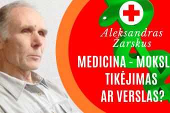 Medicina – mokslas, tykėjimas ar verslas – Aleksandras Žarskus